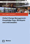 Pierre Ibisch, Laura Geiger, Felix Cybulla - Global Change Management: Knowledge Gaps, Blindspots and Unknowables