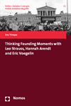 Eno Trimcev - Thinking Founding Moments with Leo Strauss, Hannah Arendt and Eric Voegelin