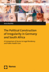 Anna Rachlitz - The Political Construction of Irregularity in Germany and South Africa