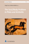 Diego Zucca, Roberto Medda - The Soul/Body Problem in Plato and Aristotle